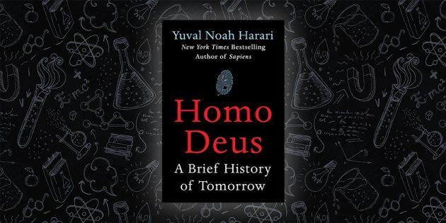 «Homo Deus. Краткая история завтрашнего дня», Юваль Ной Харари