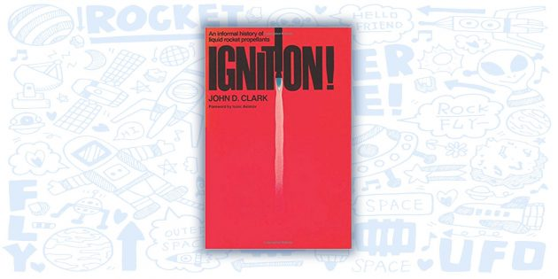 Ignition!: An Informal History of Liquid Rocket Propellants, Джон Бейтс Кларк