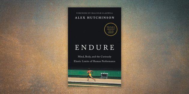 Ультрамарафонцы. Endure: Mind, Body, and the Curiously Elastic Limits of Human Performance