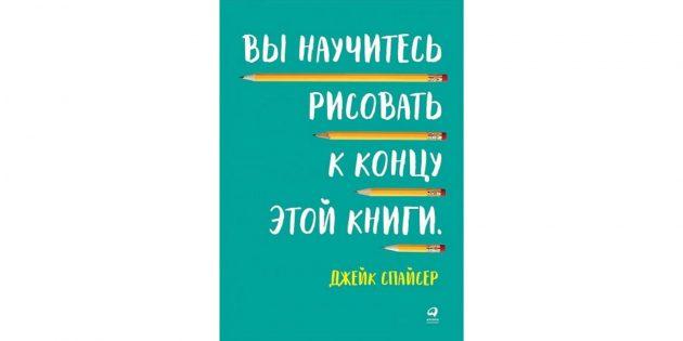 Книга «Вы научитесь рисовать к концу этой книги», Джейк Спайсер