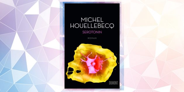 Самые ожидаемые книги 2019года: «Серотонин», Мишель Уэльбек
