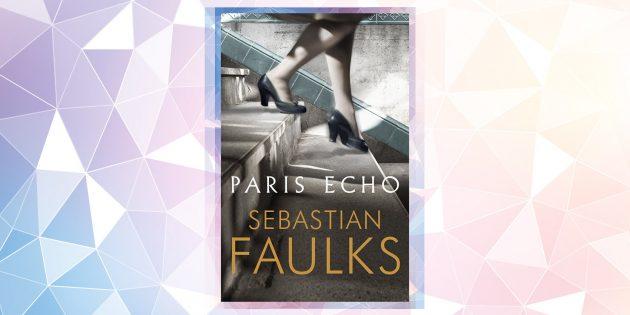 Самые ожидаемые книги 2019года: «Парижское эхо», Себастьян Фолкс