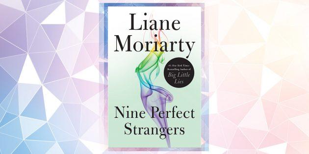 Самые ожидаемые книги 2019года: «Девять совсем незнакомых людей», Лиана Мориарти