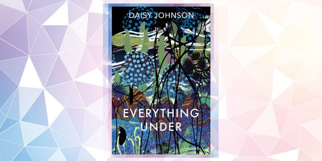 Самые ожидаемые книги 2019года: Everything under, Дейзи Джонсон