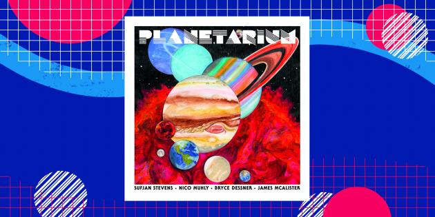 Суфьян Стивенс, Нико Мьюли, Брайс Десснер, Джеймс Макалистер — Planetarium (2017)