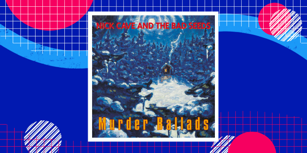 Nick Cave and the Bad Seeds — Murder Ballads (1996)