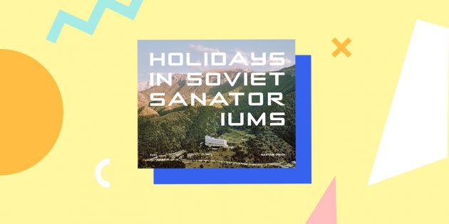 «Holidays in Soviet Sanatoriums», Maryam Omidi