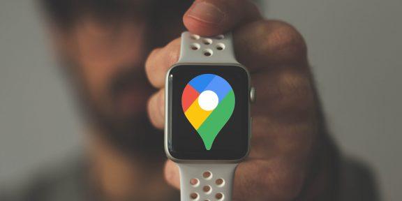 «Google Карты» вернулись на Apple Watch. Их ждали три года